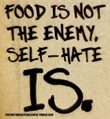 Food Is NOT the Enemy, Self-Hate Is